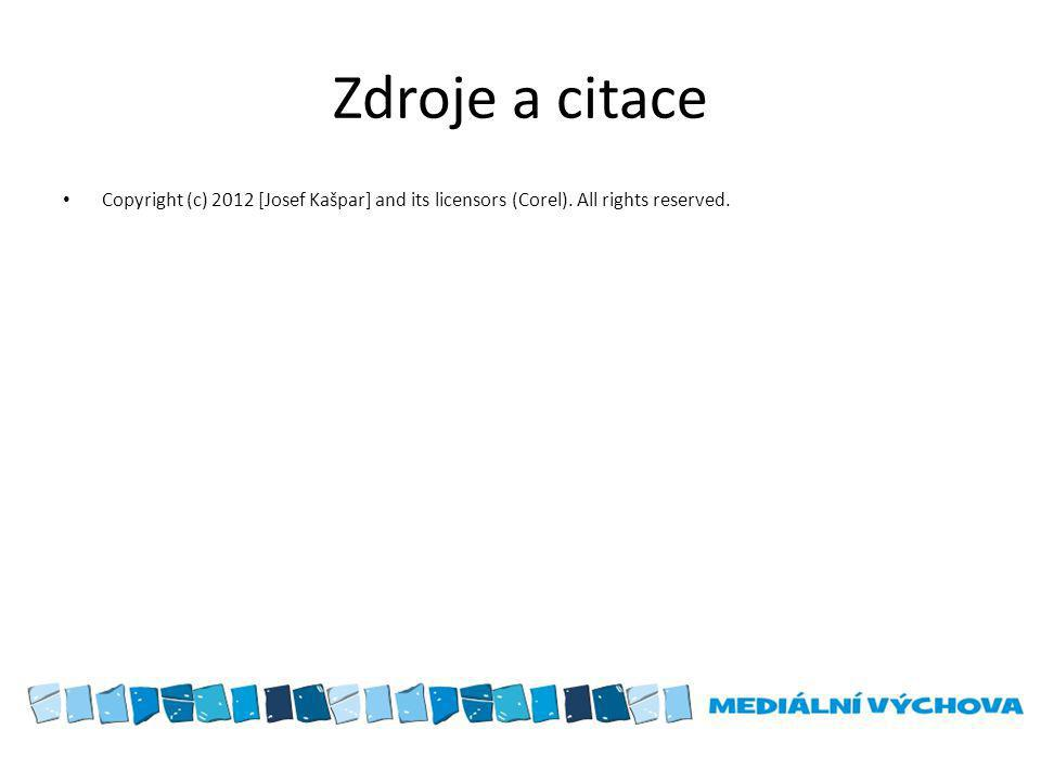 Zdroje a citace Copyright (c) 2012 [Josef Kašpar] and its licensors (Corel). All rights reserved.